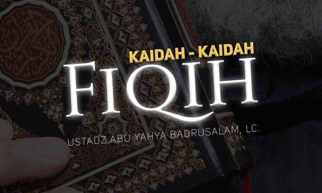 Kaidah-Kaidah Fiqih (Ustadz Abu Yahya Badrusalam, Lc.)