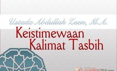 Download Ceramah Agama Islam - Kajian Aqidah: Keistimewaan Kalimat Tasbih - Ustadz Abdullah Zaen