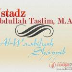 Permisalan untuk Mendekatkan Pemahaman terhadap Kemuliaan Sifat-Sifat Allah dan Penjelasan tentang Membaca Al-Qur'an Lebih Utama dari Dzikir dan Do'a – Kitab Al-Wabilush Shayyib (Ustadz Abdullah Taslim, M.A.)