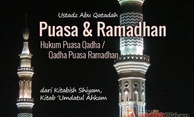 Download Ceramah Agama Islam Kajian Kitab Umdatul Ahkam, Bab Puasa: Hukum Puasa Qadha / Qadha Puasa Ramadhan - Ustadz Abu Qatadah