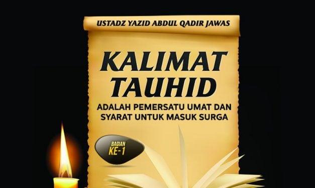 Kalimat Tauhid adalah Pemersatu Umat dan Syarat untuk Masuk Surga – Bagian ke-1 – Jakarta 1438 / 2017 (Ustadz Yazid Abdul Qadir Jawas)