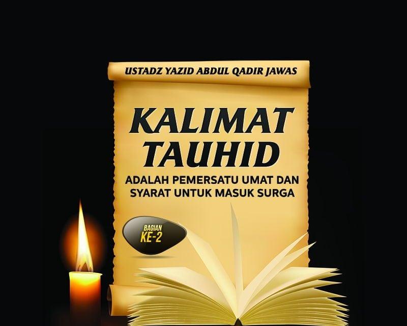 Kalimat Tauhid adalah Pemersatu Umat dan Syarat untuk Masuk Surga – Bagian ke-2 – Jakarta 1438 / 2017 (Ustadz Yazid Abdul Qadir Jawas)