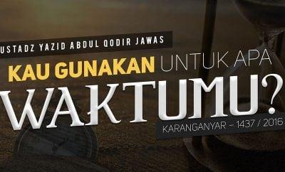 Download Ceramah Agama Islam: Kau Gunakan untuk Apa Waktumu? - Karanganyar 1437 / 2016 (Ustadz Yazid Abdul Qadir Jawas)