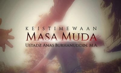 Download Ceramah Agama Islam: Keistimewaan Masa Muda (Ustadz Anas Burhanuddin, M.A.)