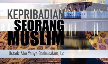 Kepribadian Seorang Muslim (Ustadz Abu Yahya Badrusalam, Lc.)
