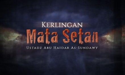 Kerlingan Mata Setan (Ustadz Abu Haidar As-Sundawy)