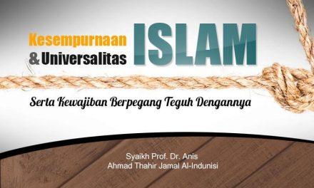 Kesempurnaan dan Universalitas Islam serta Kewajiban Berpegang Teguh dengannya (Syaikh Prof. Dr. Anis Ahmad Thahir Jamal Al-Indunisi)