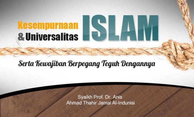 Download Ceramah Agama Islam: Kesempurnaan dan Universalitas Islam serta Kewajiban Berpegang Teguh dengannya (Syaikh Prof. Dr. Anis Ahmad Thahir Jamal Al-Indunisi)
