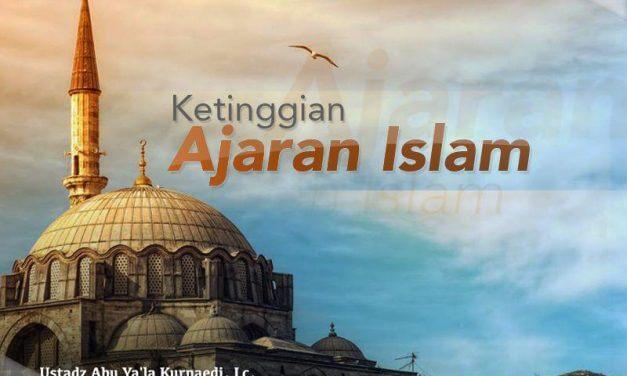 Ketinggian Ajaran Islam (Ustadz Abu Ya'la Kurnaedi, Lc.)