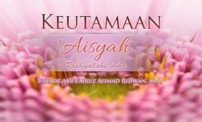 Download Ceramah Agama Islam: Keutamaan 'Aisyah radhiyallahu 'anha (Ustadz Abu Fairuz Ahmad Ridwan, M.A.)