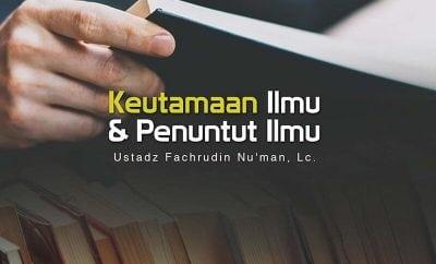 Download Ceramah Agama Islam: Keutamaan Ilmu dan Penuntut Ilmu (Ustadz Fachrudin Nu'man, Lc.)
