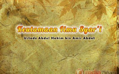 Keutamaan Ilmu Syar'i / Ilmu Agama (Ustadz Abdul Hakim Amir Abdat)