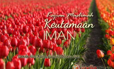 Download Ceramah Agama Islam: Keutamaan Iman (Ustadz Abu Fairuz Ahmad Ridwan, M.A.)