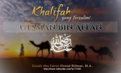 Download Ceramah Agama Islam: Khalifah yang Terzalimi, Utsman bin Affan radhiyallahu 'anhu (Ustadz Abu Fairuz Ahmad Ridwan, M.A.)