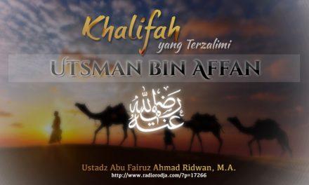 Khalifah yang Terzalimi, Utsman bin Affan radhiyallahu 'anhu (Ustadz Abu Fairuz Ahmad Ridwan, M.A.)