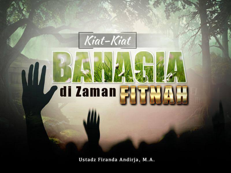 Kiat-Kiat Bahagia di Zaman Fitnah (Ustadz Abu 'Abdil Muhsin Firanda Andirja, M.A.)
