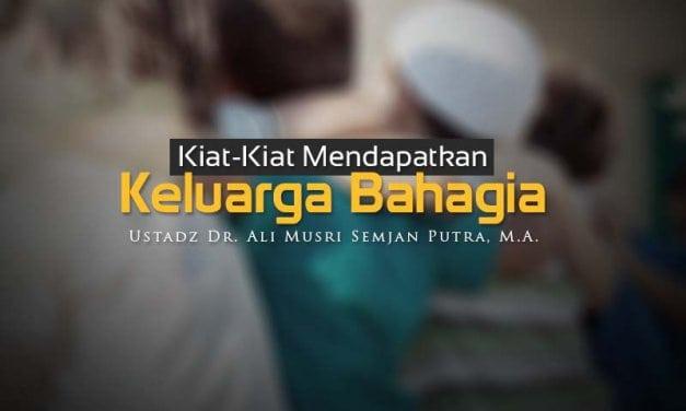 Kiat-Kiat Mendapatkan Keluarga Bahagia (Ustadz Dr. Ali Musri Semjan Putra, M.A.)