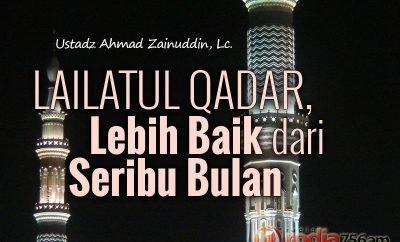 Download Ceramah Agama Islam: Lailatul Qadar, Lebih Baik dari Seribu Bulan - Ustadz Ahmad Zainuddin, Lc.