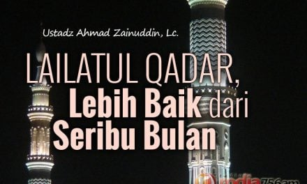 Lailatul Qadar, Lebih Baik dari Seribu Bulan (Ustadz Ahmad Zainuddin, Lc.)