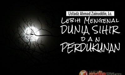 Download Ceramah Agama Islam: Lebih Mengenal Dunia Sihir dan Perdukunan - Ustadz Ahmad Zainuddin, Lc.