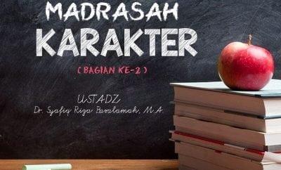 Download Ceramah Agama Islam: Madrasah Karakter - Bagian ke-2 (Ustadz Dr. Syafiq Riza Basalamah, M.A.)