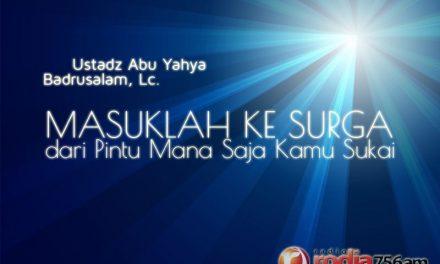 Masuklah ke Surga dari Pintu Mana Saja Kamu Sukai (Ustadz Abu Yahya Badrusalam, Lc.)