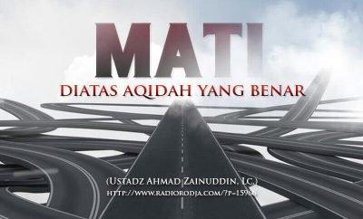 Download Ceramah Agama Islam: Mati di Atas Aqidah yang Benar (Ustadz Ahmad Zainuddin, Lc.)