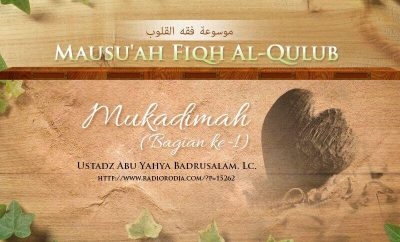 Download Ceramah Agama Islam, Kitab Mausu'ah Fiqh Al-Qulub: Mukadimah - Bagian ke-1 (Ustadz Abu Yahya Badrusalam, Lc.)