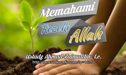 Memahami Rezeki Allah (Ustadz Ahmad Zainuddin, Lc.)