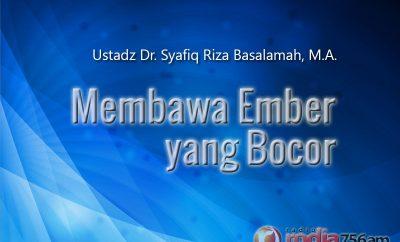 Download Ceramah Agama Islam: Membawa Ember yang Bocor (Ustadz Dr. Syafiq Riza Basalamah, M.A.)