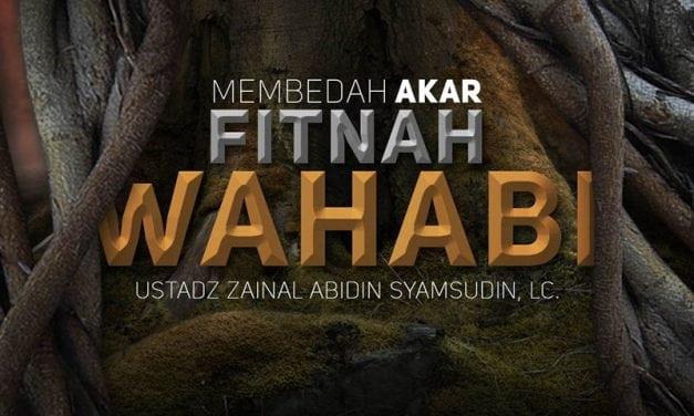 Membedah Akar Fitnah Wahabi (Ustadz Zainal Abidin Syamsudin, Lc.)
