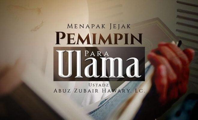 Download Ceramah Agama Islam: Menapak Jejak Pemimpin Para Ulama (Ustadz Abuz Zubair Hawary, Lc.)