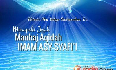 Download Ceramah Agama Islam: Menapaki Jejak Manhaj Aqidah Imam Asy-Syafi'i (Ustadz Abu Yahya Badrusalam, Lc.)