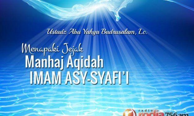 Menapaki Jejak Manhaj Aqidah Imam Asy-Syafi'i (Ustadz Abu Yahya Badrusalam, Lc.)