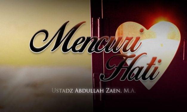 Mencuri Hati (Ustadz Abdullah Zaen, M.A.)