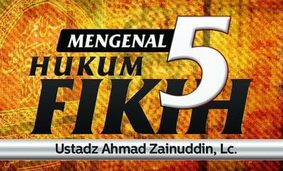 Download Ceramah Agama Islam: Mengenal 5 Hukum Fikih (Ustadz Ahmad Zainuddin, Lc.)