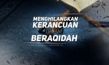 Menghilangkan Kerancuan dalam Beraqidah (Ustadz Maududi Abdullah, Lc.)