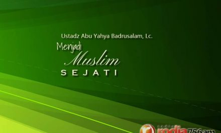 Menjadi Muslim Sejati (Ustadz Abu Yahya Badrusalam, Lc.)
