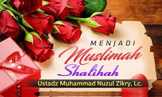 Menjadi Muslimah Shalihah (Ustadz Muhammad Nuzul Dzikry, Lc.)
