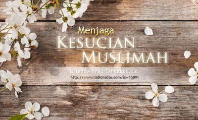 Download Ceramah Agama Islam: Menjaga Kesucian Muslimah (Ustadz Ahmad Zainuddin, Lc.)