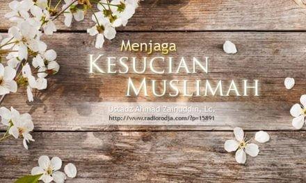 Menjaga Kesucian Muslimah (Ustadz Ahmad Zainuddin, Lc.)
