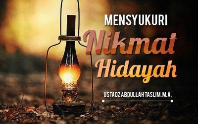 Mensyukuri Nikmat Hidayah (Ustadz Abdullah Taslim, M.A.)