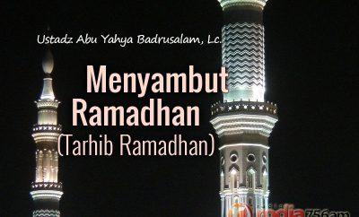 Download Ceramah Agama Islam: Menyambut Ramadhan (Tarhib Ramadhan) - Ustadz Abu Yahya Badrusalam, Lc.