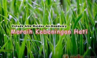 Download Ceramah Agama Islam: Meraih Kebeningan Hati (Ustadz Abu Haidar As-Sundawy)