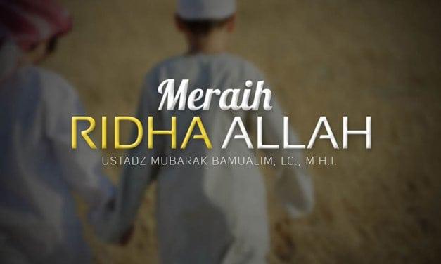 Meraih Ridha Allah (Ustadz Mubarak Bamualim, Lc., M.H.I.)