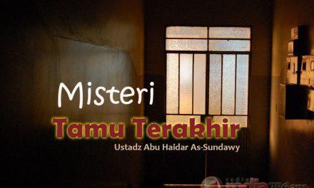 Misteri Tamu Terakhir (Ustadz Abu Haidar As-Sundawy)