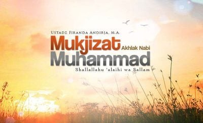 Download Ceramah Agama Islam: Mukjizat Akhlak Nabi Muhammad Shallallahu 'alaihi wa Sallam (Ustadz Firanda Andirja, M.A.)