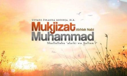 Mukjizat Akhlak Nabi Muhammad Shallallahu 'alaihi wa Sallam (Ustadz Firanda Andirja, M.A.)