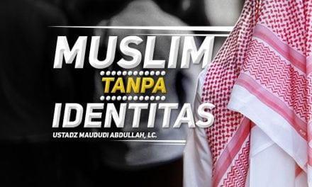 Muslim Tanpa Identitas (Ustadz Maududi Abdullah, Lc.)
