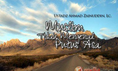 Download Ceramah Agama Islam: Muslim Tidak Mengenal Putus Asa - Ustadz Ahmad Zainuddin, Lc.